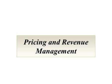 Pricing and Revenue Management. What Makes Service Pricing Strategy Different (and Difficult)? No ownership of services--hard for firms to calculate financial.