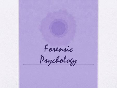 Forensic Psychology. What is Forensic Psychology Forensic psychology is a field that deals with both psychology and the law. In many cases, people working.