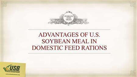 ADVANTAGES OF U.S. SOYBEAN MEAL IN DOMESTIC FEED RATIONS.
