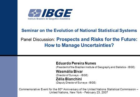 Seminar on the Evolution of National Statistical Systems Panel Discussion: Prospects and Risks for the Future: How to Manage Uncertainties? Eduardo Pereira.