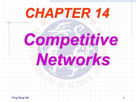 CHAPTER 14 Competitive Networks Ming-Feng Yeh.