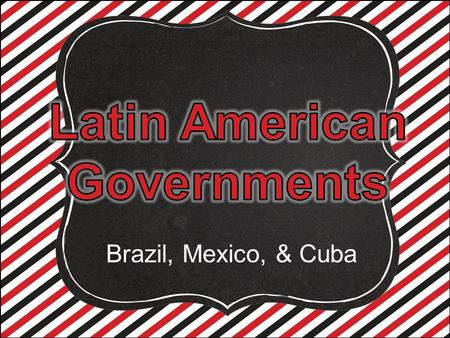 Brazil, Mexico, & Cuba. Government Systems – Who has the power? Unitary--power is held by one central authority Confederation--association of independent.