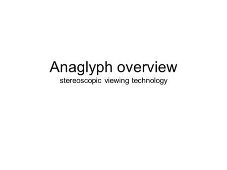 Anaglyph overview stereoscopic viewing technology.