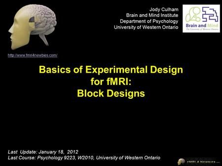 Basics of Experimental Design for fMRI: Block Designs  Last Update: January 18, 2012 Last Course: Psychology 9223, W2010, University.