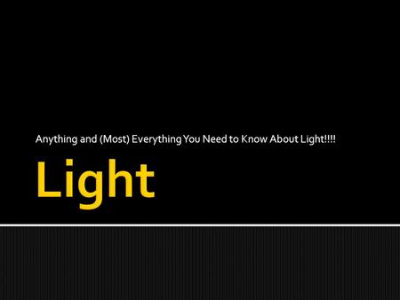 Anything and (Most) Everything You Need to Know About Light!!!!