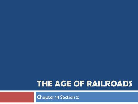 The Age of Railroads Chapter 14 Section 2.