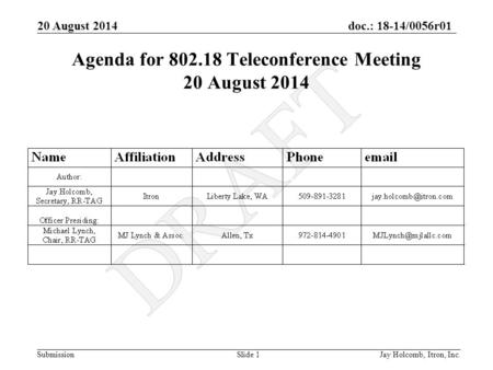 Doc.: 18-14/0056r01 Submission 20 August 2014 Jay Holcomb, Itron, Inc. Slide 1 Agenda for 802.18 Teleconference Meeting 20 August 2014.