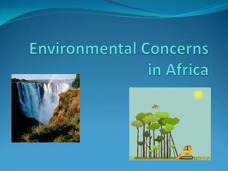 Standard/Elements SS7G2 The student will discuss environmental issues across the continent of Africa. Explain how water pollution and the unequal distribution.