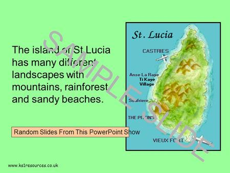 Www.ks1resources.co.uk The island of St Lucia has many different landscapes with mountains, rainforest and sandy beaches. SAMPLE SLIDE Random Slides From.