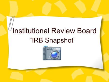 "Institutional Review Board ""IRB Snapshot"". IRB Team Annabelle Casas—Institutional Coordinator for Research Review (extension 7939) Irene Holguin—Grants."
