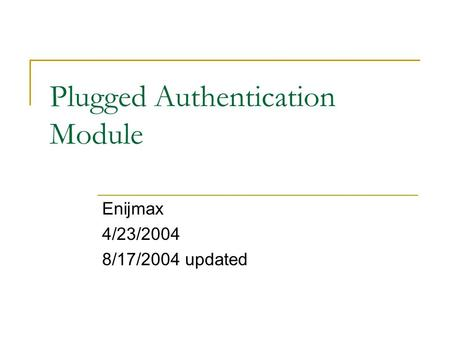 Plugged Authentication Module Enijmax 4/23/2004 8/17/2004 updated.