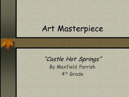 "Art Masterpiece ""Castle Hot Springs"" By Maxfield Parrish 4 th Grade."