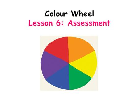 Colour Wheel Lesson 6: Assessment. 3A: Neat Smooth Different tones Accurate harmonious colours 3B: Neat Smooth Different tones More care needed More even.