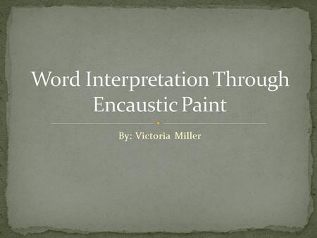 By: Victoria Miller. Create an original work of art that interprets a given word. Students will create a work of art that interprets a given word using.