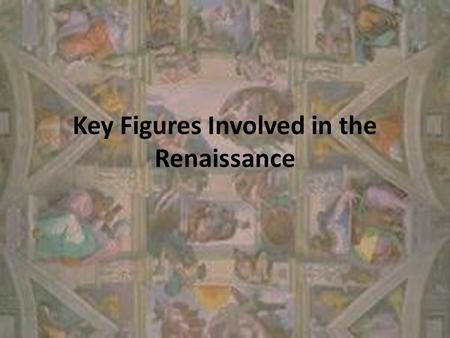 Key Figures Involved in the Renaissance. The Medicis A family of bankers who ruled Florence They paid many artists during the Renaissance, which meant.