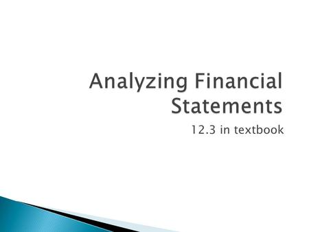 Analyzing Financial Statements 12.3 in textbook.  Income Statement- Summarizes the items of revenue and expense and shows the net income (revenue > expense)