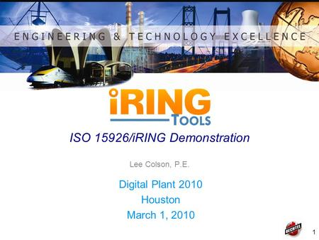 1 ISO 15926/iRING Demonstration Digital Plant 2010 Houston March 1, 2010 Lee Colson, P.E.