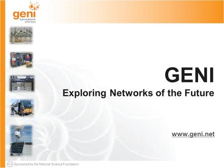 Sponsored by the National Science Foundation GENI Exploring Networks of the Future www.geni.net.