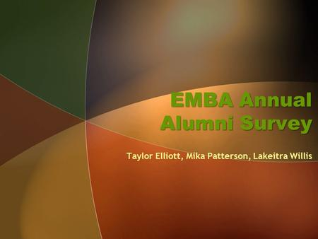 EMBA Annual Alumni Survey Taylor Elliott, Mika Patterson, Lakeitra Willis.