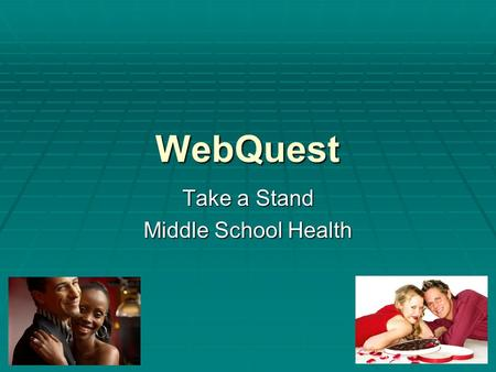 "WebQuest Take a Stand Middle School Health. Introduction Task Process Resources Evaluation Conclusion Teacher Info WebQuest for ""Take a Stand"" Introduction."