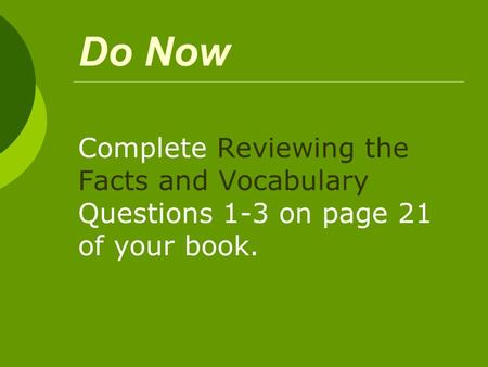 Do Now Complete Reviewing the Facts and Vocabulary Questions 1-3 on page 21 of your book.