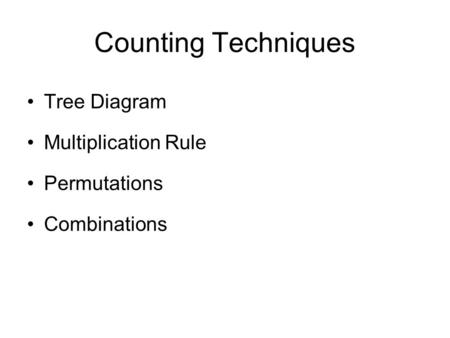 Counting Techniques Tree Diagram Multiplication Rule Permutations Combinations.