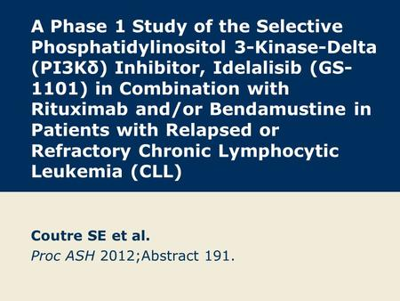 A Phase 1 Study of the Selective Phosphatidylinositol 3-Kinase-Delta (PI3Kδ) Inhibitor, Idelalisib (GS- 1101) in Combination with Rituximab and/or Bendamustine.
