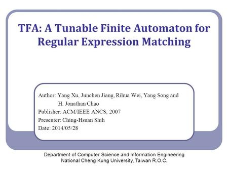 TFA: A Tunable Finite Automaton for Regular Expression Matching Author: Yang Xu, Junchen Jiang, Rihua Wei, Yang Song and H. Jonathan Chao Publisher: ACM/IEEE.
