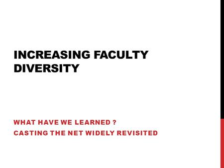 INCREASING FACULTY DIVERSITY WHAT HAVE WE LEARNED ? CASTING THE NET WIDELY REVISITED.