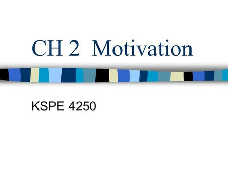 CH 2 Motivation KSPE 4250. MOTIVATION The forces that account of the level, direction, and persistence of effort expended to achieve a goal. –Direction.