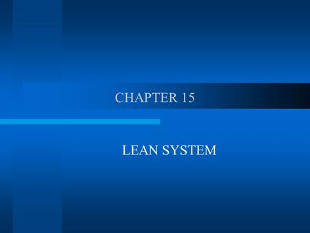 CHAPTER 15 LEAN SYSTEM. THE CONCEPTS Operation systems that are designed to create efficient processes by taking a total system perspective Known as zero.