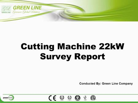 Cutting Machine 22kW Survey Report Conducted By: Green Line Company.
