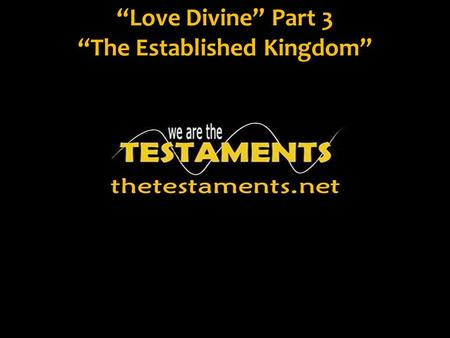 """Love Divine"" Part 3 ""The Established Kingdom""."