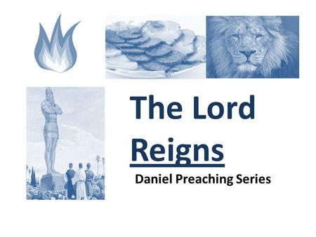 "The Lord Reigns Daniel Preaching Series. Daniel 7:9-14 9 ""As I looked, thrones were placed, and the Ancient of Days took his seat; his clothing."