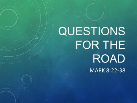 QUESTIONS FOR THE ROAD MARK 8:22-38. WHO IS JESUS? He is the Messiah – the king Jesus had kept his identity a secret God had a bigger enemy – Sin We are.