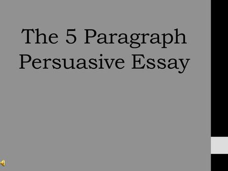 persuasive writing ppt  the 5 paragraph persuasive essay persuasive essay persuasive writing is writing that tries to convince