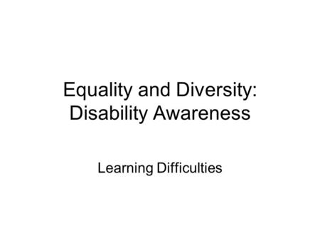 Equality and Diversity: Disability Awareness