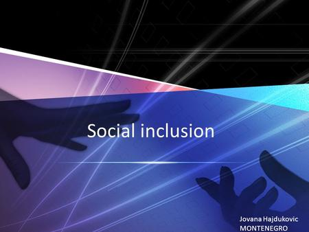 Social inclusion Jovana Hajdukovic MONTENEGRO. Social exclusion Poverty Ethnic distance Vulnerable groups Roma population People with disability Refugees.