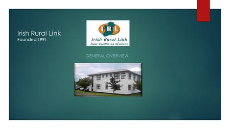 "Irish Rural Link Founded 1991 GENERAL OVERVIEW. Our Vision and Mission Statement ""Our Vision""  is of vibrant, inclusive and sustainable rural communities."