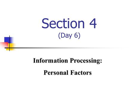 Section 4 (Day 6) Information Processing: Personal Factors.
