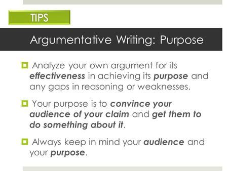 Argumentative Writing: Purpose  Analyze your own argument for its effectiveness in achieving its purpose and any gaps in reasoning or weaknesses.  Your.