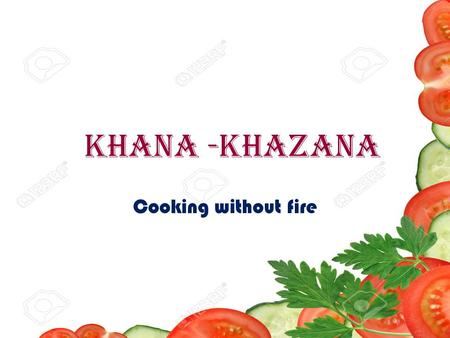 KHANA -KHAZANA Cooking without fire. INDEX INTRODUCTION TYPES OF SALAD RECIPES PICTURES FOOD CALORIES BENEFITS. THANK YOU.