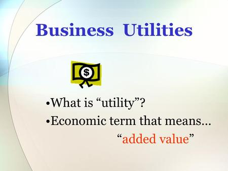 "Business Utilities What is ""utility""? Economic term that means…"