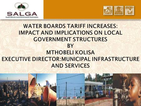 1 WATER BOARDS TARIFF INCREASES: IMPACT AND IMPLICATIONS ON LOCAL GOVERNMENT STRUCTURES BY MTHOBELI KOLISA EXECUTIVE DIRECTOR:MUNICIPAL INFRASTRUCTURE.
