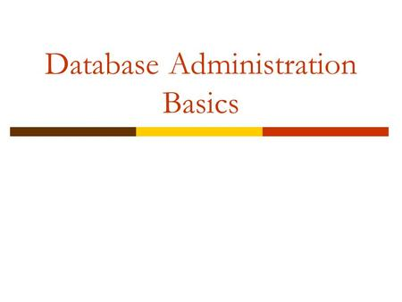 Database Administration Basics. Basic Concepts and Definitions  Data Facts that can be recorded and stored  Metadata Data that describes properties.