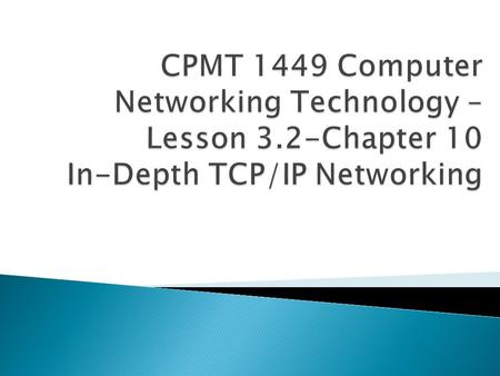 CPMT 1449 Computer Networking Technology – Lesson 3