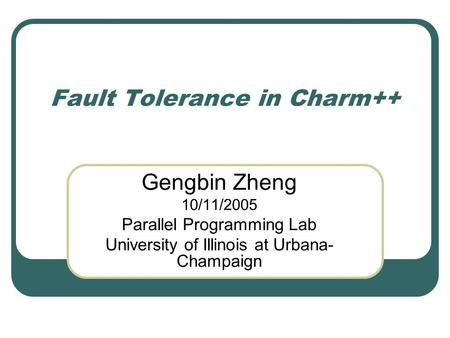 Fault Tolerance in Charm++ Gengbin Zheng 10/11/2005 Parallel Programming Lab University of Illinois at Urbana- Champaign.