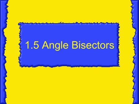 1.5 Angle Bisectors. Angle Bisector A ray that divides an angle into 2 congruent adjacent angles. BD is an angle bisector of <ABC. B A C D.