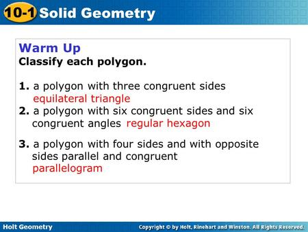 Warm Up Classify each polygon. 1. a polygon with three congruent sides