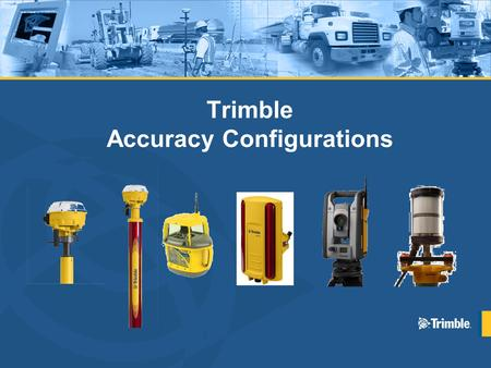 Trimble Accuracy Configurations 022482-1136 – HH-Z10 System Accuracy Specifications GPS – RTK – ± 10mm (0.032ft) ATS Robotic Total Station – ± 2 - 5mm.